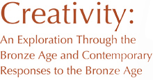 Creativity: An Exploration Through the Bronze Age and Contemporary Responses to the Bronze Age